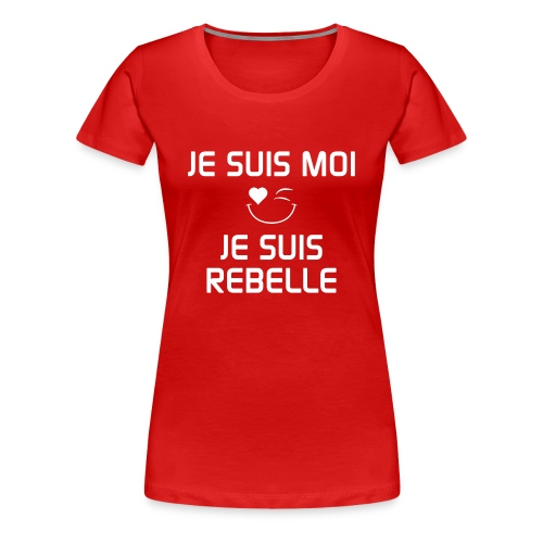 JE SUIS MOI - JE SUIS REBELLE  100% cotton - Women's Premium T-Shirt