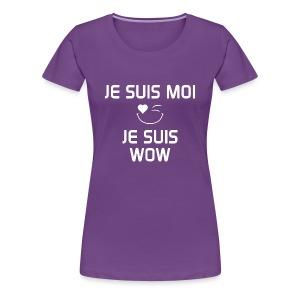 JE SUIS MOI - JE SUIS WOW  100%cotton - T-shirt premium pour femmes