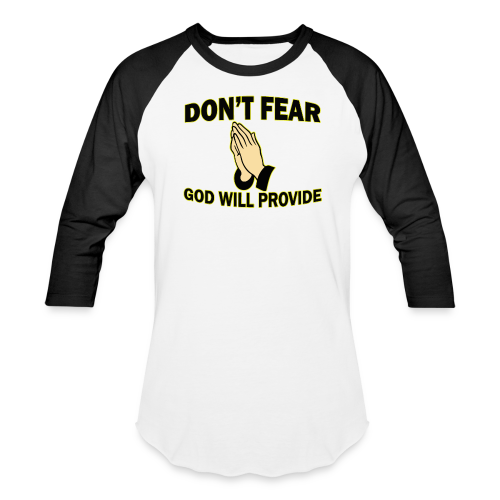 Don't Fear God Will Provide 2 - Baseball T-Shirt