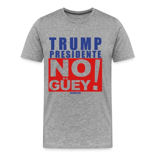 Trump Presidente No Guey! - Men's Premium T-Shirt