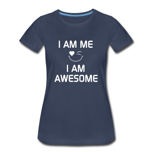 I AM ME - I AM AWESOME  %100 Cotton - Women's Premium T-Shirt