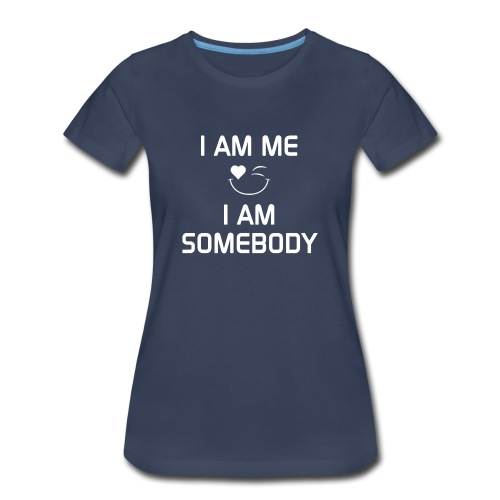I AM ME - I AM SOMEBODY  %100 Cotton - Women's Premium T-Shirt