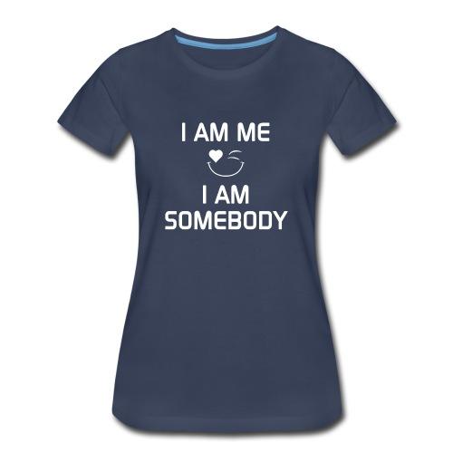 I AM ME - I AM SOMEBODY  %100 Cotton - Women's Premium T-Shirt