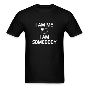 I AM ME - I AM SOMEBODY  %100 Cotton - Men's T-Shirt