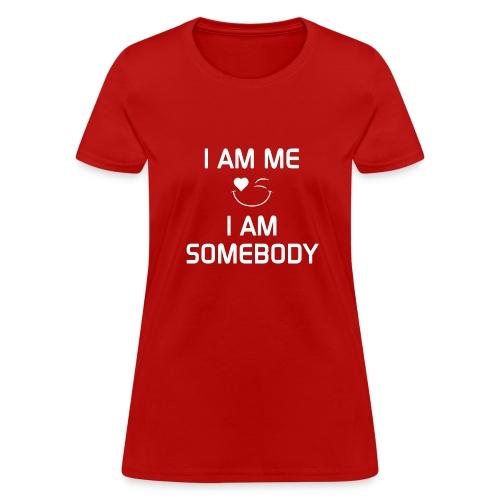 I AM ME - I AM SOMEBODY  %100 cotton - Women's T-Shirt