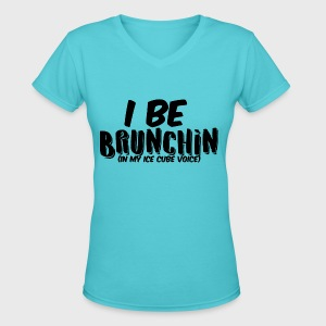 I Be Brunchin - Women's V-Neck T-Shirt
