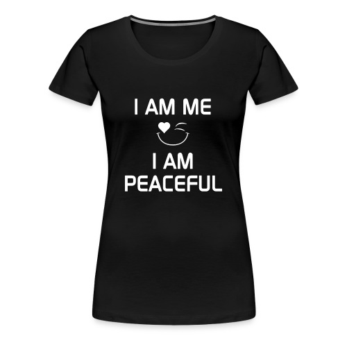 I AM PEACEFUL   %100Cotton - Women's Premium T-Shirt