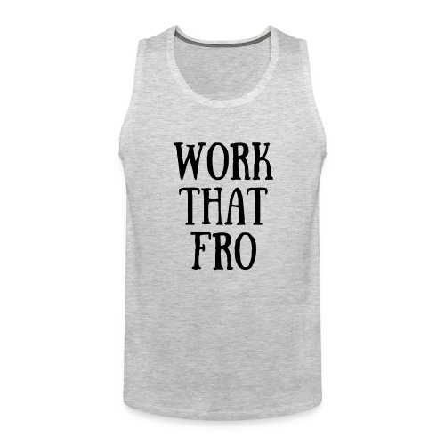Work That Fro, Girlfriend! - Men's Premium Tank