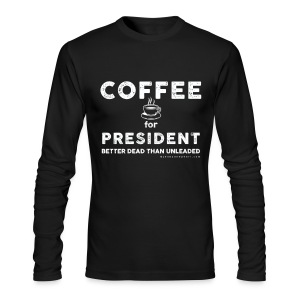 COFFEE FOR PRESIDENT - Men's Long Sleeve T-Shirt by Next Level