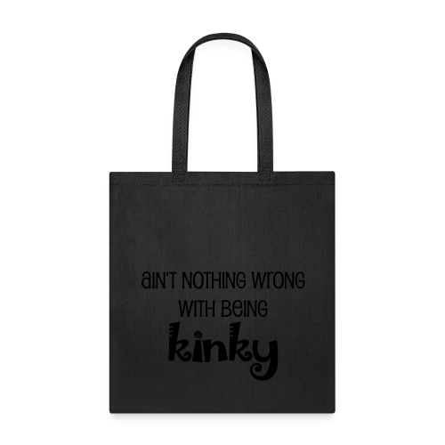 Ain't Nothing Wrong with Being Kinky Tote Bag - Tote Bag