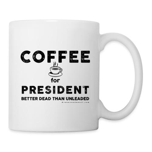 COFFEE FOR PRESIDENT COFFEE CUP - Coffee/Tea Mug