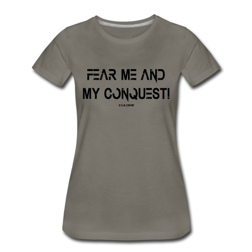 Fear Me and My Conquest! (Women's) - Women's Premium T-Shirt