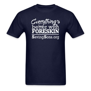 Everything's Better With Foreskin - Men's T-Shirt
