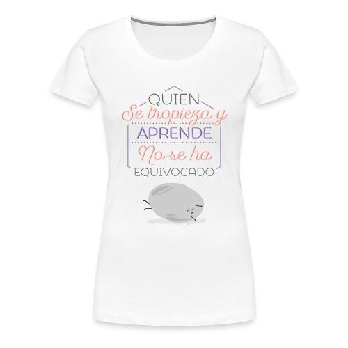 Quien se tropieza y aprende, no se ha equivocado (CHICA) - Women's Premium T-Shirt