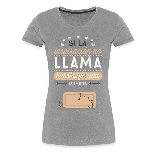 Si la inspiración no llama, construye una puerta (CHICA) - Women's Premium T-Shirt