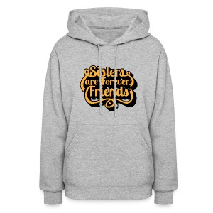 Sisters are Forever Friends - Women's Hoodie