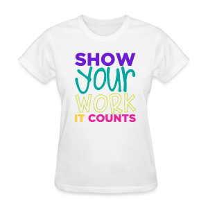 Show Your Work It Counts - Women's T-Shirt