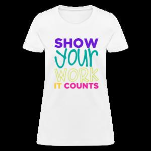 Show Your Work It Counts - Women's T-Shirt