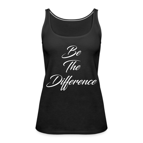 Be The Difference Womens Simple Tank - Women's Premium Tank Top