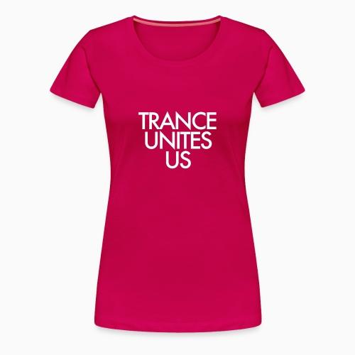 Trance Unites Us White - Lady - Women's Premium T-Shirt