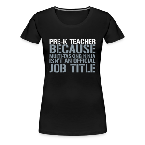 Pre-K Teacher... Ninja Isn't an Official Job Title | White + Metallic Silver - Women's Premium T-Shirt