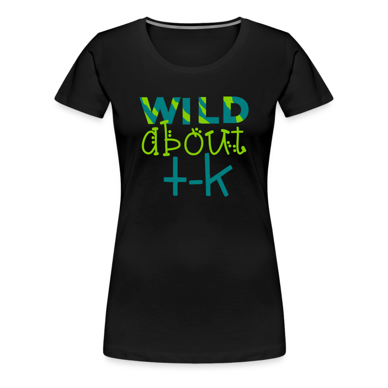 Wild About TK (Transitional Kindergarten) - Women's Premium T-Shirt