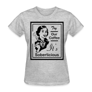 T-Shirts ~ Women's T-Shirt ~ Try Our Coffee It's Soberlicious