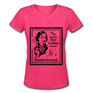 T-Shirts ~ Women's V-Neck T-Shirt ~ Try Our Coffee It's Soberlicious