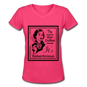 Try Our Coffee It's Soberlicious - Women's V-Neck T-Shirt