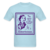 T-Shirts ~ Men's T-Shirt ~ Try Our Coffee It's Soberlicious