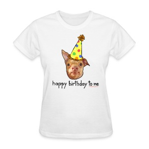 Happy Birthday To Me Women's Tee - Women's T-Shirt