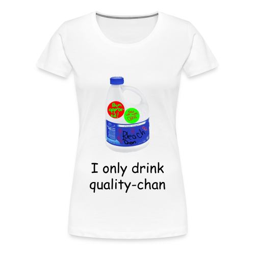I only drink quality-chan Girl Woman thing chan's T-Shirt - Women's Premium T-Shirt