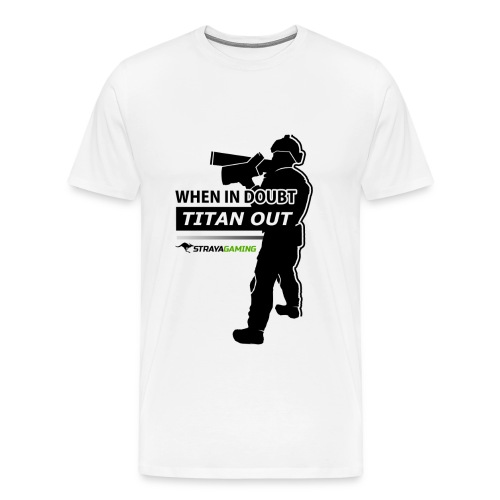 When in Doubt, Titan Out (Light) T-Shirt - StrayaGaming - Men's Premium T-Shirt