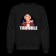 Long Sleeve Shirts ~ Crewneck Sweatshirt ~ RR TROUBLE SWEATSHIRT