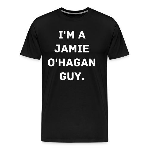 I'm A Jamie O'Hagan Guy. Shirt - Men's Premium T-Shirt