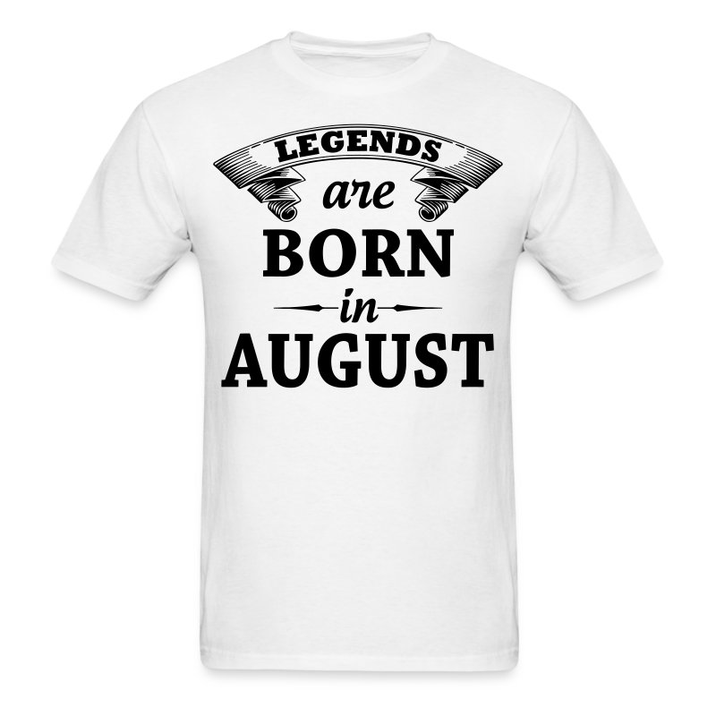 legends are born in august t shirt theartofdesign