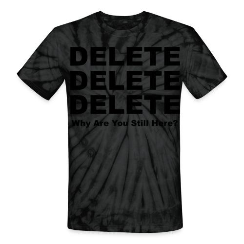 Delete, Delete, Delete - Unisex Tie Dye T-Shirt