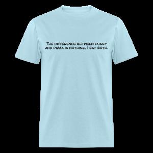 Pizza N Pussy - Men's T-Shirt