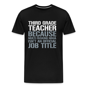 Third Grade Teacher... Ninja Isn't an Official Job Title | White + Metallic Silver - Men's Premium T-Shirt