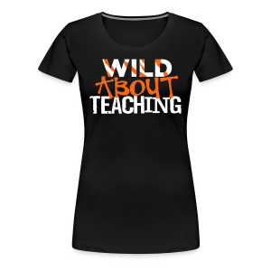 Wild About Teaching | Orange - Women's Premium T-Shirt