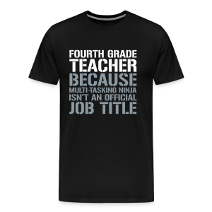 Fourth Grade... Ninja Isn't an Official Job Title | White + Metallic Silver - Men's Premium T-Shirt