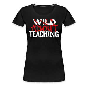 Wild About Teaching | Red - Women's Premium T-Shirt