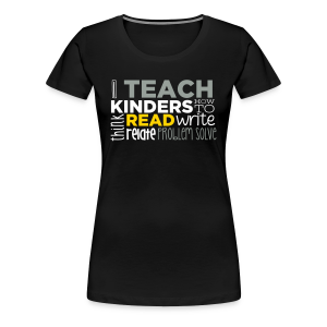 I Teach Kinders How To Read... - Women's Premium T-Shirt