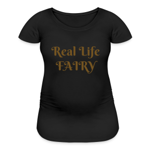 Real Life Fairy Maternity Shirt - Women's Maternity T-Shirt