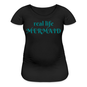 Real Life Mermaid Maternity Shirt - Women's Maternity T-Shirt