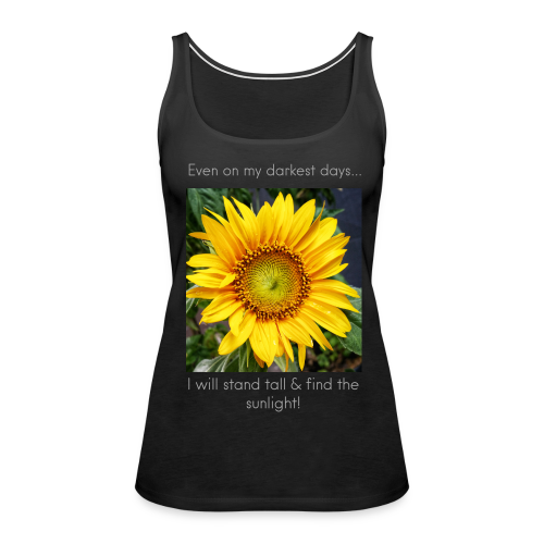Even on my darkest days... Real Sunflower Tank - Women's Premium Tank Top