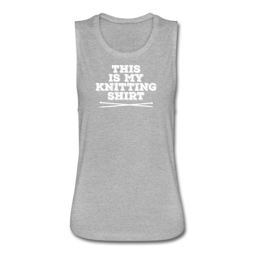 This is My Knitting Shirt – Gray - Women's Flowy Muscle Tank by Bella