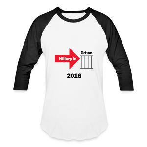 Hillary in Prison 2016 - Baseball T-Shirt