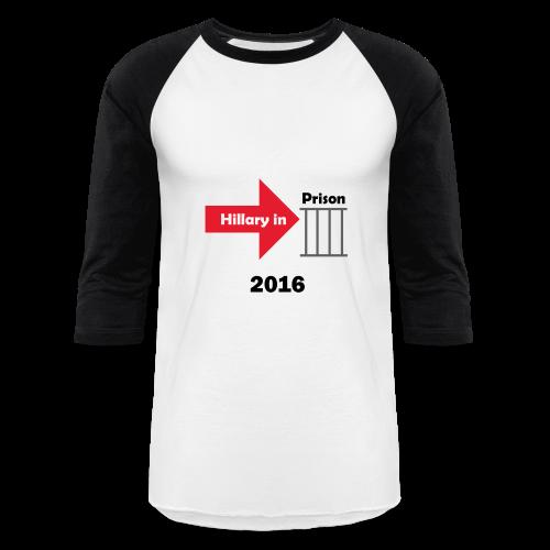 Hillary in Prison 2016 - Baseball T-Shirt