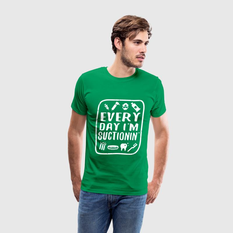 Dentist - Every day I'm suctioning t-shirt - Men's Premium T-Shirt
